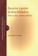 EJECUCION Y GESTION DE OBRAS HIDRAULICAS. NUEVOS RETOS, NUEVOS CONFLICTOS