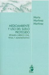 MEDIO AMBIENTE Y USO DEL SUELO PROTEGIDO. REGIMEN JURIDICO, PENAL Y ADMINISTRATIVO