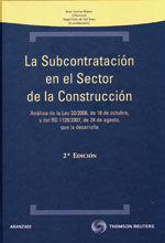 LA SUBCONTRATACION EN EL SECTOR DE LA CONSTRUCCION. ANALISIS DE LA LEY 32/2006, DE 24 DE AGOSTO, QUE LA DESARROLLA. 2ª ED. 2009. 17X24 CM. I. (282 PÁGS.)