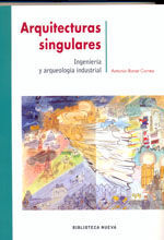 ARQUITECTURAS SINGULARES. INGENIERIA Y ARQUEOLOGIA INDUSTRIAL