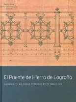 EL PUENTE DE HIERRO DE LOGROÑO. SAGASTA Y LAS OBRAS PÚBLICAS EN EL SIGLO XIX [INCLUYE CD]