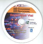 III CONGRESO NACIONAL DE SEGURIDAD VIAL, LOS ACCIDENTES POR SALIDA DE CALZADA (LOGROÑO, 21-23 MARZO 2007). CD-ROM
