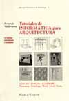 TUTORIALES DE INFORMATICA PARA ARQUITECTURA, 2ª ED. AMPLIADA Y ACTUALIZADA