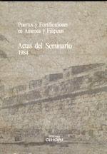 PUERTOS Y FORTIFICACIONES EN AMERICA Y FILIPINAS. ACTAS DEL SEMINARIO 1984