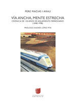 VIA ANCHA, MENTE ESTRECHA. CRONICA DE 150 AÑOS DE AISLAMIENTO FERROVIARIO (1848-1998)
